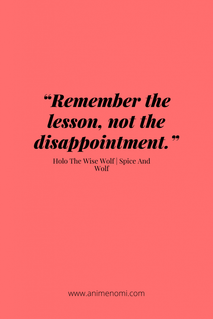 """""""Remember the lesson, not the disappointment."""" - Holo The Wise Wolf"""