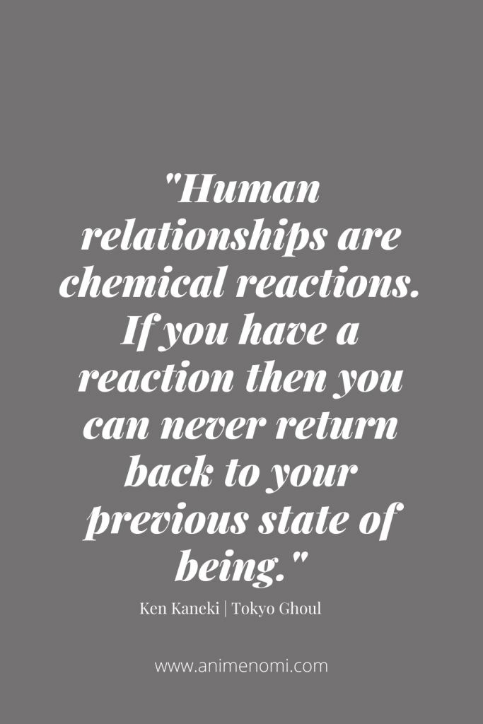 Human relationships are chemical reactions. If you have a reaction then you can never return back to your previous state of being.