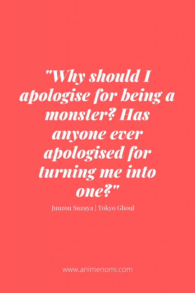 Why should I apologise for being a monster. Has anyone ever apologised for turning me into one