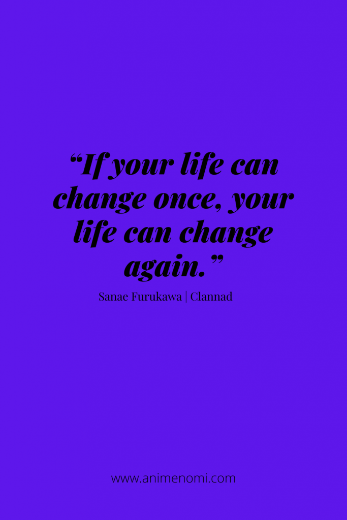If your life can change once, your life can change again.