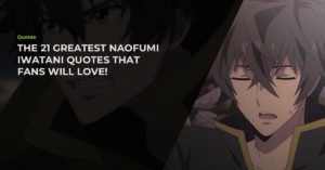 Read more about the article The 21 Greatest Hand-Picked Naofumi Iwatani Quotes That Fans Will Love!
