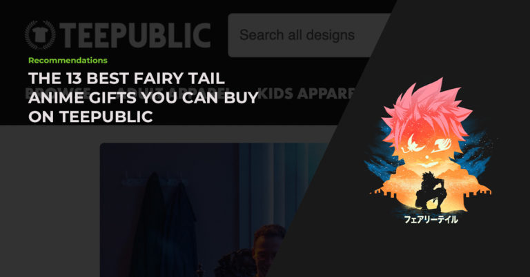 The 13 Best Hand-Picked Fairy Tail Anime Gifts You Can Buy On TeePublic