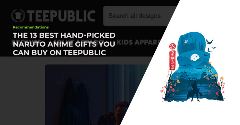 The 13 Best Hand-Picked Naruto Anime Gifts You Can Buy On TeePublic