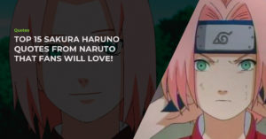Read more about the article Top 15 Hand-Picked Sakura Haruno Quotes From Naruto That Fans Will Love!